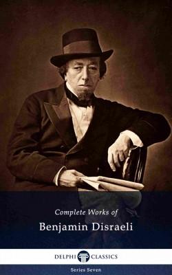 Delphi Complete Works of Benjamin Disraeli (Illustrated) by Benjamin Disraeli from PublishDrive Inc in Politics category