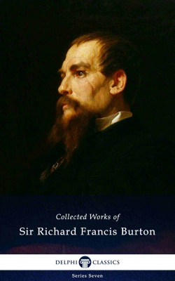 Delphi Collected Works of Sir Richard Francis Burton (Illustrated) by Suresh Kumar Gorakala from PublishDrive Inc in General Novel category