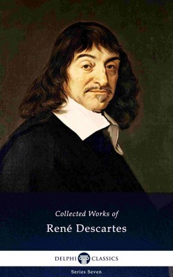 Delphi Collected Works of René Descartes (Illustrated) by René Descartes from PublishDrive Inc in General Academics category