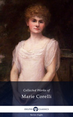 Delphi Collected Works of Marie Corelli (Illustrated) by Marie Corelli from PublishDrive Inc in General Novel category