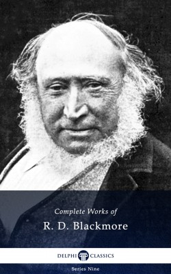 Delphi Complete Works of R. D. Blackmore (Illustrated) by R. D. Blackmore from PublishDrive Inc in Teen Novel category