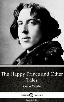The Happy Prince and Other Tales by Oscar Wilde (Illustrated) by Oscar Wilde from PublishDrive Inc in Classics category