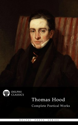 Delphi Complete Poetical Works of Thomas Hood (Illustrated) by Thomas Hood from Publish Drive (Content 2 Connect Kft.) in Language & Dictionary category