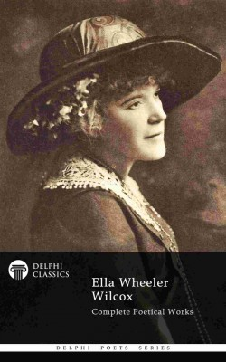 Complete Poetical Works of Ella Wheeler Wilcox (Delphi Classics) by Ella Wheeler Wilcox from PublishDrive Inc in Language & Dictionary category