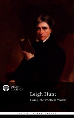 Delphi Complete Poetical Works of Leigh Hunt (Illustrated) by  from Publish Drive (Content 2 Connect Kft.) in Language & Dictionary category
