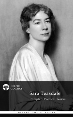 Delphi Complete Poetical Works of Sara Teasdale (Illustrated) by Sara Teasdale from PublishDrive Inc in Language & Dictionary category