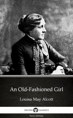 An Old-Fashioned Girl by Louisa May Alcott (Illustrated) by Louisa May Alcott from PublishDrive Inc in Classics category