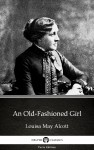 An Old-Fashioned Girl by Louisa May Alcott (Illustrated) by Louisa May Alcott from  in  category
