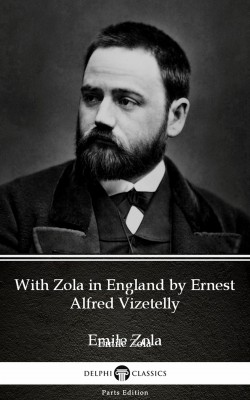 With Zola in England by Ernest Alfred Vizetelly (Illustrated) by Ernest Alfred Vizetelly from PublishDrive Inc in Classics category