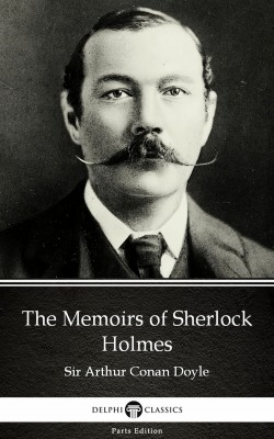 The Memoirs of Sherlock Holmes by Sir Arthur Conan Doyle (Illustrated) by Sir Arthur Conan Doyle from PublishDrive Inc in Classics category