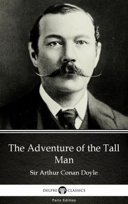 The Adventure of the Tall Man by Sir Arthur Conan Doyle (Illustrated) by Sir Arthur Conan Doyle from PublishDrive Inc in Classics category