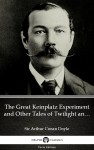 The Great Keinplatz Experiment and Other Tales of Twilight and the Unseen by Sir Arthur Conan Doyle (Illustrated) by Sir Arthur Conan Doyle from  in  category