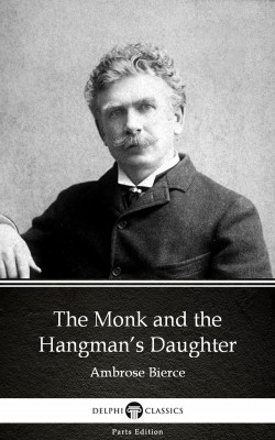 The Monk and the Hangman's Daughter by Ambrose Bierce (Illustrated) by Ambrose Bierce from PublishDrive Inc in Classics category