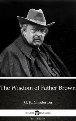 The Wisdom of Father Brown by G. K. Chesterton (Illustrated) by G. K. Chesterton from PublishDrive Inc in Classics category