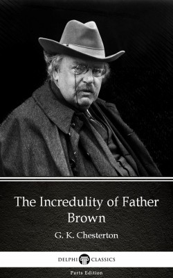 The Incredulity of Father Brown by G. K. Chesterton (Illustrated) by G. K. Chesterton from PublishDrive Inc in Classics category