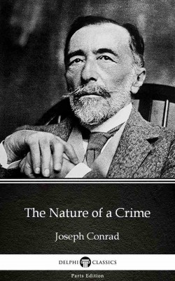 The Nature of a Crime by Joseph Conrad (Illustrated) by Joseph Conrad from PublishDrive Inc in Classics category