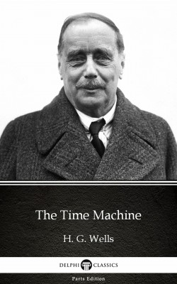 The Time Machine by H. G. Wells (Illustrated) by H. G. Wells from PublishDrive Inc in Classics category