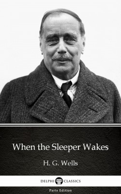 When the Sleeper Wakes by H. G. Wells (Illustrated) by H. G. Wells from PublishDrive Inc in Classics category