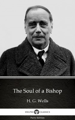 The Soul of a Bishop by H. G. Wells (Illustrated) by H. G. Wells from PublishDrive Inc in Classics category