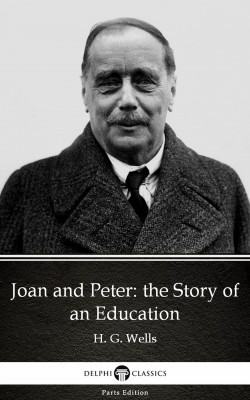 Joan and Peter: the Story of an Education by H. G. Wells (Illustrated) by H. G. Wells from PublishDrive Inc in Classics category