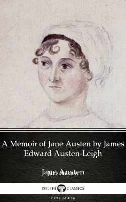A Memoir of Jane Austen by James Edward Austen-Leigh by Jane Austen (Illustrated) by Jane Austen from PublishDrive Inc in Classics category