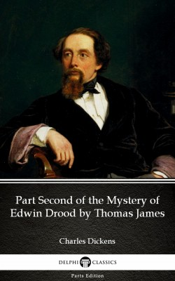 Part Second of the Mystery of Edwin Drood by Thomas James (Illustrated) by Charles Dickens from PublishDrive Inc in Classics category