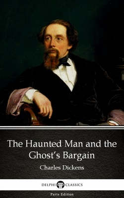 The Haunted Man and the Ghost's Bargain by Charles Dickens (Illustrated) by Charles Dickens from PublishDrive Inc in Classics category