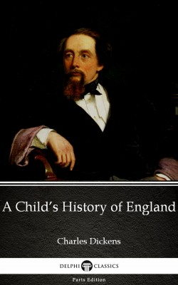 A Child's History of England by Charles Dickens (Illustrated) by Charles Dickens from PublishDrive Inc in Classics category
