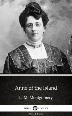 Anne of the Island by L. M. Montgomery (Illustrated) by L. M. Montgomery from Publish Drive (Content 2 Connect Kft.) in Classics category