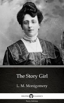 The Story Girl by L. M. Montgomery (Illustrated) by L. M. Montgomery from PublishDrive Inc in Classics category