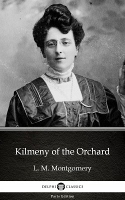 Kilmeny of the Orchard by L. M. Montgomery (Illustrated) by L. M. Montgomery from PublishDrive Inc in Classics category