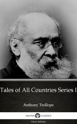 Tales of All Countries Series I by Anthony Trollope (Illustrated) by Anthony Trollope from PublishDrive Inc in Classics category