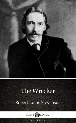 The Wrecker by Robert Louis Stevenson (Illustrated) by Robert Louis Stevenson from PublishDrive Inc in Classics category