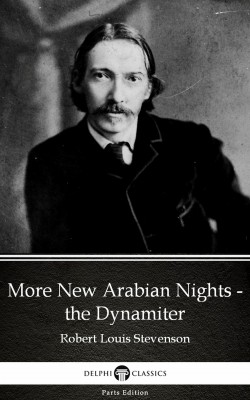 More New Arabian Nights - the Dynamiter by Robert Louis Stevenson (Illustrated) by Robert Louis Stevenson from PublishDrive Inc in Classics category