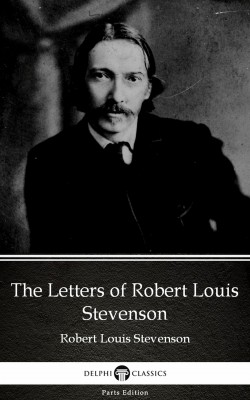 The Letters of Robert Louis Stevenson by Robert Louis Stevenson (Illustrated) by Robert Louis Stevenson from PublishDrive Inc in Classics category