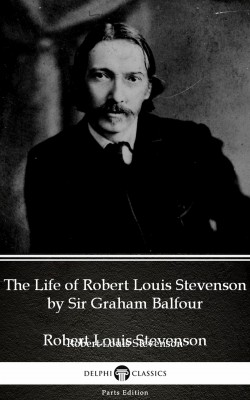 The Life of Robert Louis Stevenson by Sir Graham Balfour (Illustrated) by Sir Graham Balfour from PublishDrive Inc in Classics category