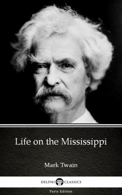 Life on the Mississippi by Mark Twain (Illustrated) by Mark Twain from PublishDrive Inc in Classics category