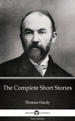 The Complete Short Stories by Thomas Hardy (Illustrated) by Thomas Hardy from PublishDrive Inc in Classics category
