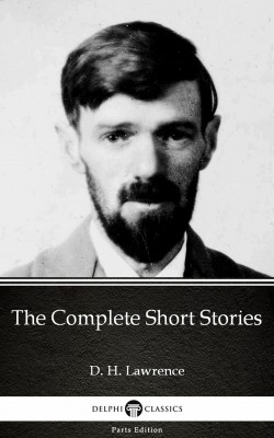 The Complete Short Stories by D. H. Lawrence (Illustrated) by D. H. Lawrence from PublishDrive Inc in Classics category