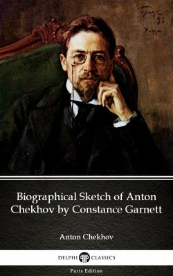 Biographical Sketch of Anton Chekhov by Constance Garnett by Anton Chekhov (Illustrated) by Anton Chekhov from PublishDrive Inc in Classics category