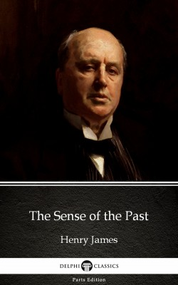 The Sense of the Past by Henry James (Illustrated) by Henry James from PublishDrive Inc in Classics category