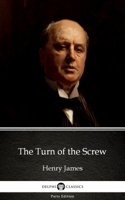 The Turn of the Screw by Henry James (Illustrated) by Henry James from PublishDrive Inc in Classics category