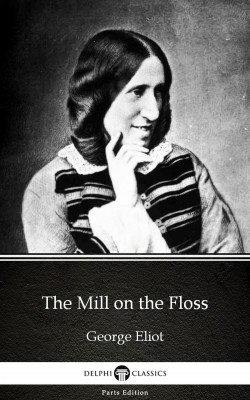 The Mill on the Floss by George Eliot - Delphi Classics (Illustrated) by George Eliot from PublishDrive Inc in Classics category