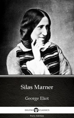 Silas Marner by George Eliot - Delphi Classics (Illustrated) by George Eliot from PublishDrive Inc in Classics category
