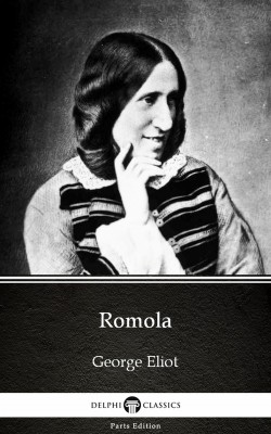 Romola by George Eliot - Delphi Classics (Illustrated) by George Eliot from PublishDrive Inc in Classics category