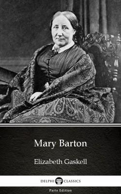 Mary Barton by Elizabeth Gaskell - Delphi Classics (Illustrated) by Elizabeth Gaskell from PublishDrive Inc in Classics category