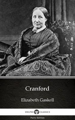 Cranford by Elizabeth Gaskell - Delphi Classics (Illustrated) by Elizabeth Gaskell from PublishDrive Inc in Classics category