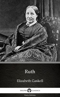 Ruth by Elizabeth Gaskell - Delphi Classics (Illustrated) by Elizabeth Gaskell from PublishDrive Inc in Classics category