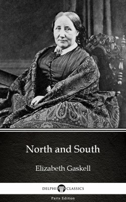 North and South by Elizabeth Gaskell - Delphi Classics (Illustrated) by Elizabeth Gaskell from PublishDrive Inc in Classics category