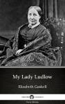 My Lady Ludlow by Elizabeth Gaskell - Delphi Classics (Illustrated) by Elizabeth Gaskell from  in  category